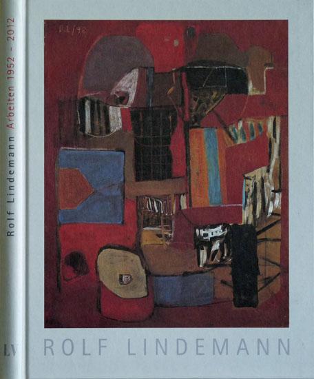 Rolf Lindemann: Arbeiten 1952 - 2012, 2012